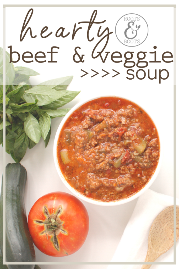 Hearty Beef & Veggie Soup | Roots & Boots