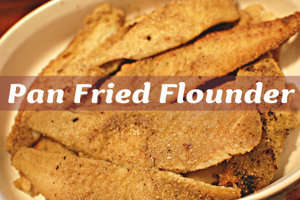 Pan Fried Flounder: In Which She Finally Learns the Secret of Cooking White Fish