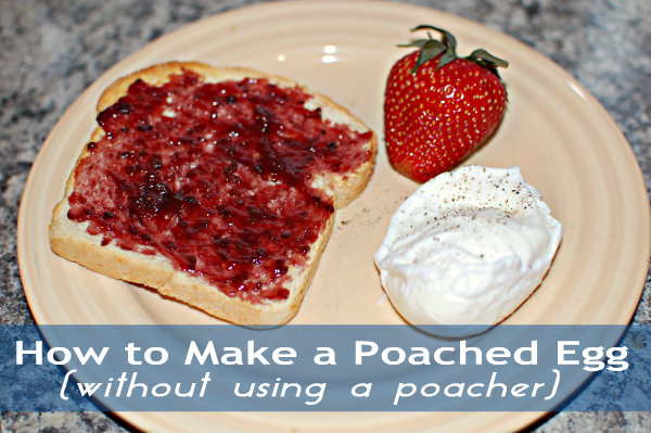 How to Make a Poached Egg (without a poacher)