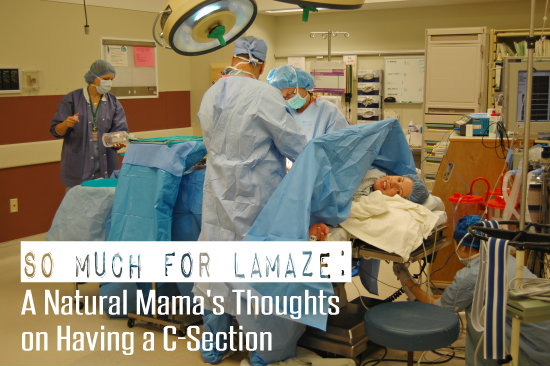 So Much for Lamaze: A Natural Mama's Thoughts on Having a C-Section