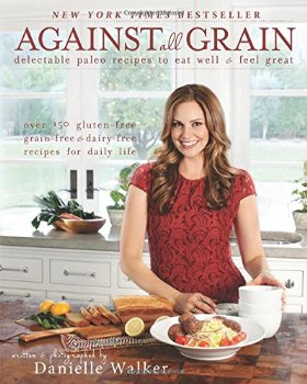 Against All Grain: Gluten-free, Dairy-free Recipes