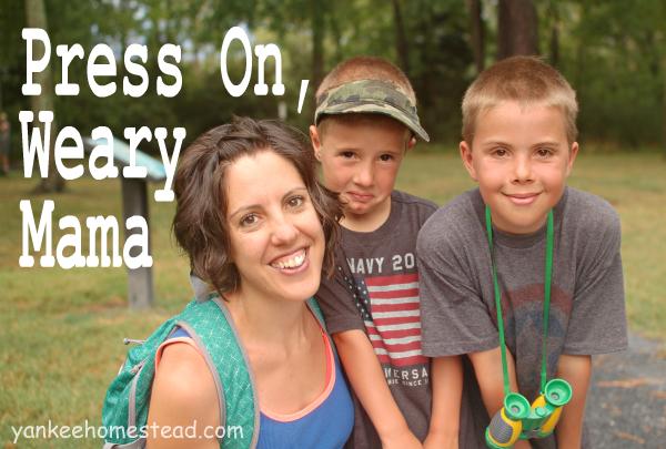 Press On, Weary Mama | Yankee Homestead