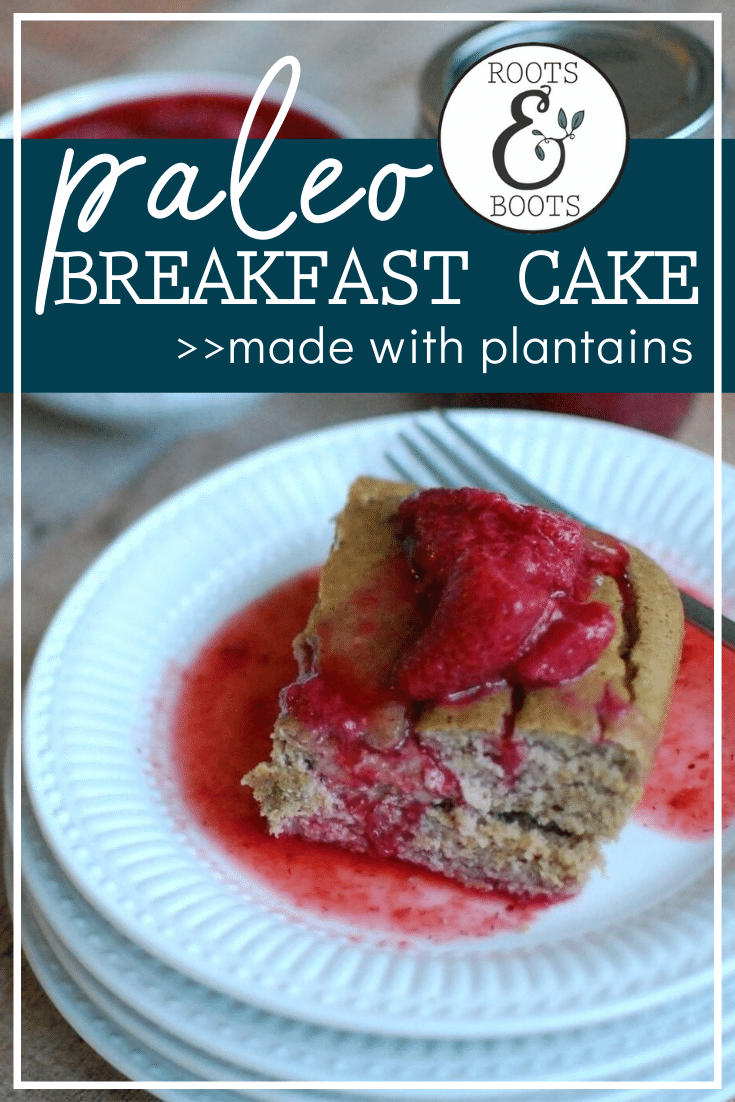Paleo Plantain Breakfast Cake | Roots & Boots
