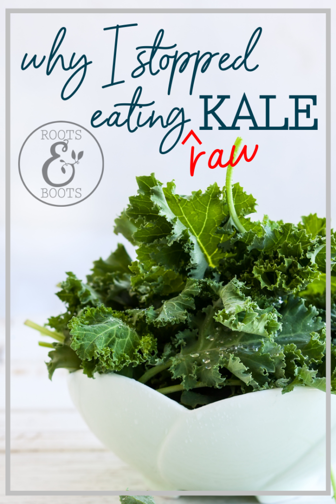 Why I Stopped Eating Raw Kale   Roots & Boots