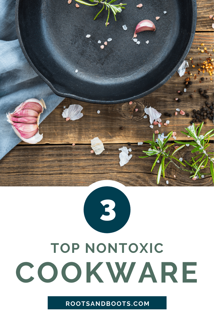 Top 3 Nontoxic Cookware Options | Roots & Boots