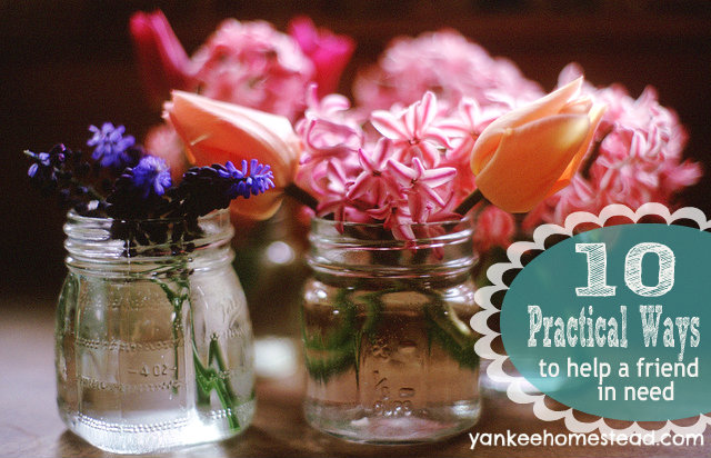 10 Practical Ways to Help a Friend in Need   Yankeehomestead.com