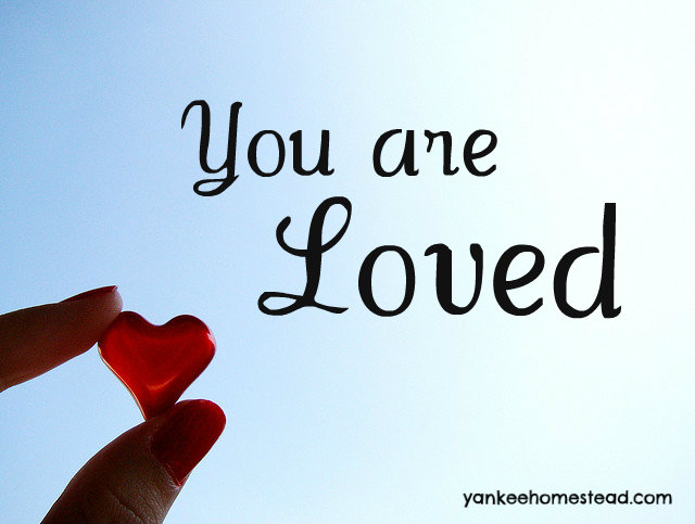 You are Loved   Yankeehomestead.com