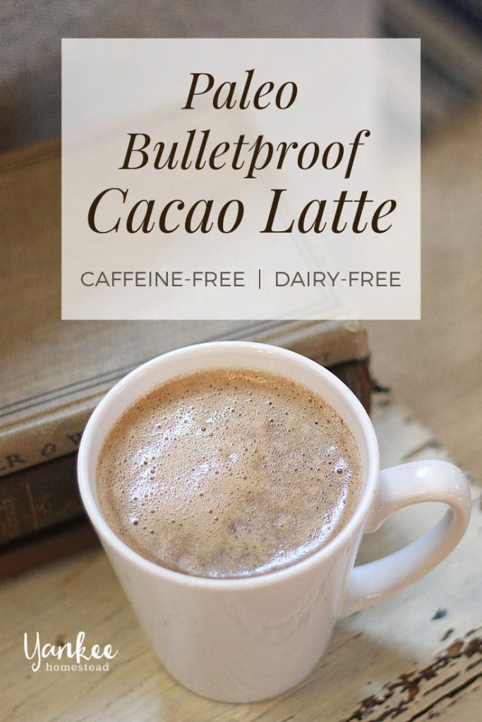 Paleo Bulletproof Cacao Latte   Yankee Homestead
