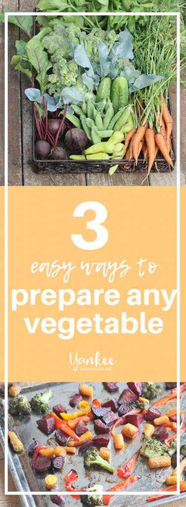 3 Easy Ways to Prepare Any Vegetable | Yankee Homestead