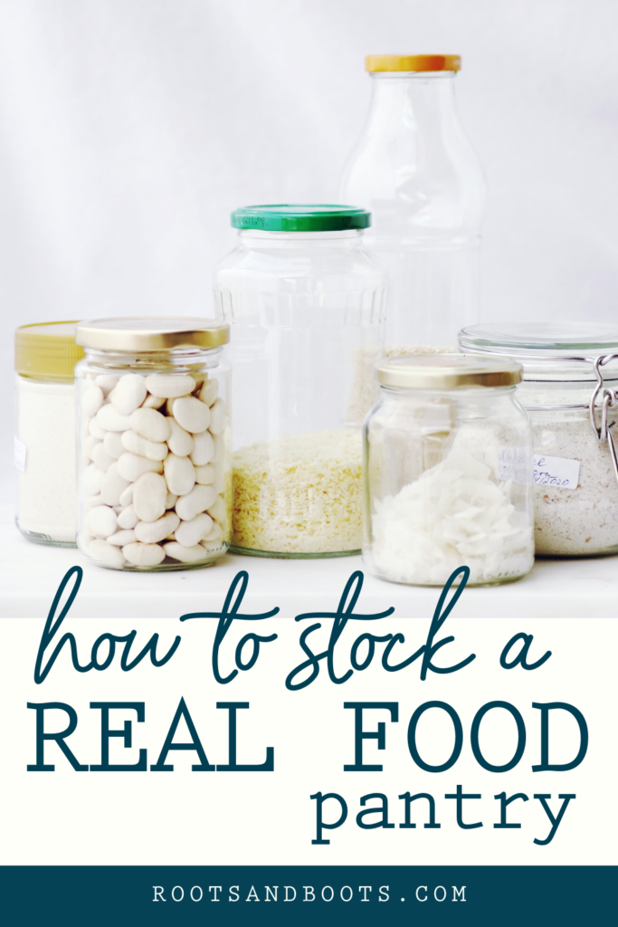 How to Stock a Real Food Pantry | Roots & Boots
