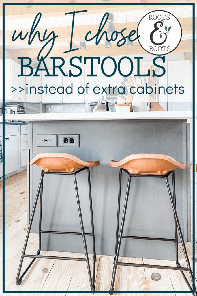 Why I Chose Barstools Instead of Extra Cabinets | Roots & Boots