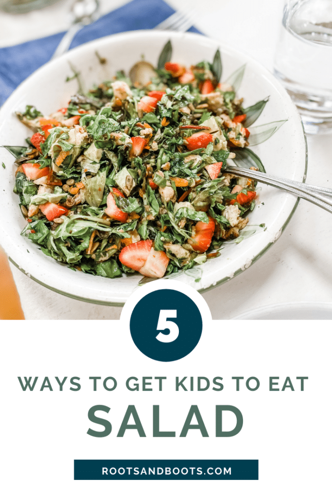 5 Ways to Get Kids to Eat Salad | Roots & Boots