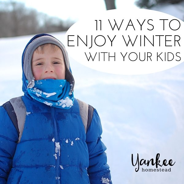 11 Ways to Enjoy Winter with Your Kids